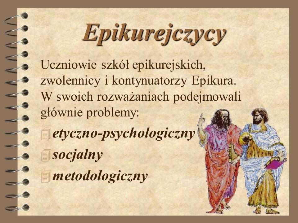 Epikurejczycy Uczniowie szkół epikurejskich, zwolennicy i kontynuatorzy Epikura. W swoich rozważaniach podejmowali głównie problemy: 4e4etyczno-psycho