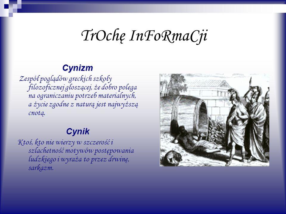 TrOchę InFoRmaCji Cynizm Zespół poglądów greckich szkoły filozoficznej głoszącej, że dobro polega na ograniczaniu potrzeb materialnych, a życie zgodne