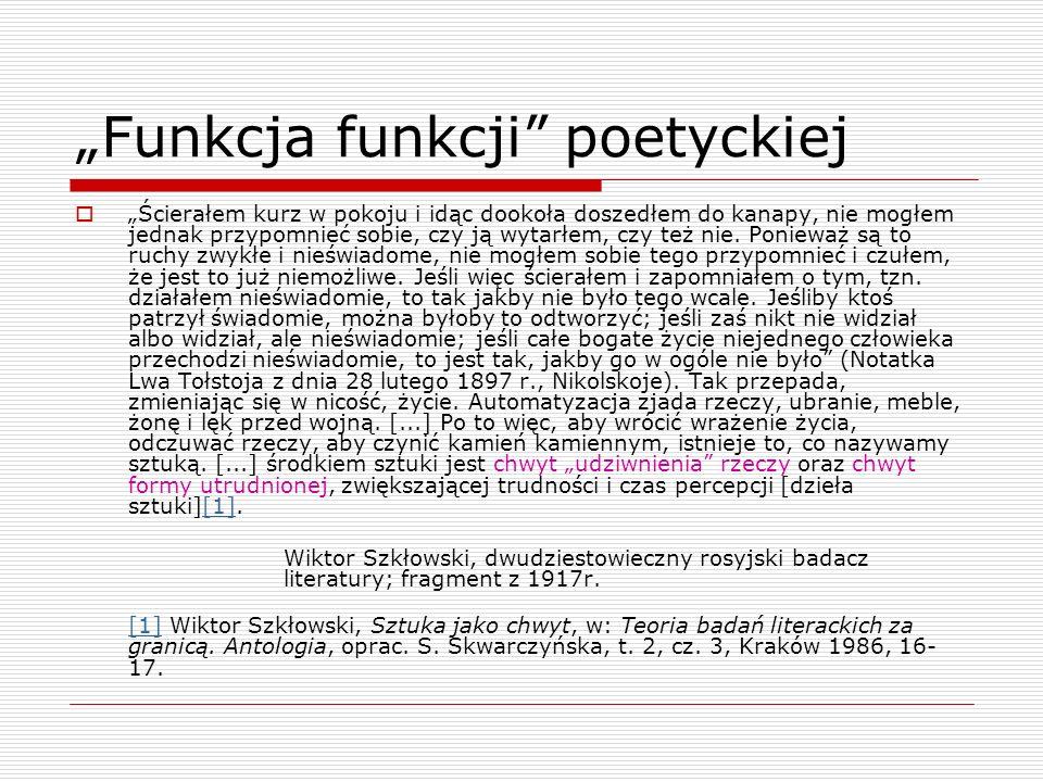 Sposoby realizowania funkcji poetyckiej w literaturze Chwyty udziwnienia (dotyczą świata przedstawionego) – realizowany przez np.