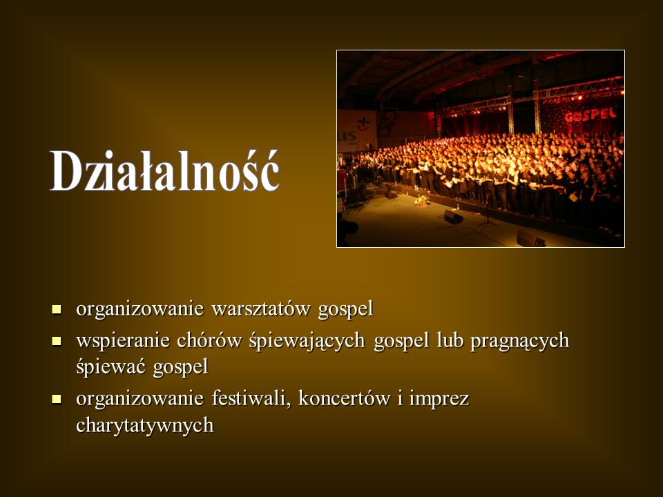 organizowanie warsztatów gospel organizowanie warsztatów gospel wspieranie chórów śpiewających gospel lub pragnących śpiewać gospel wspieranie chórów