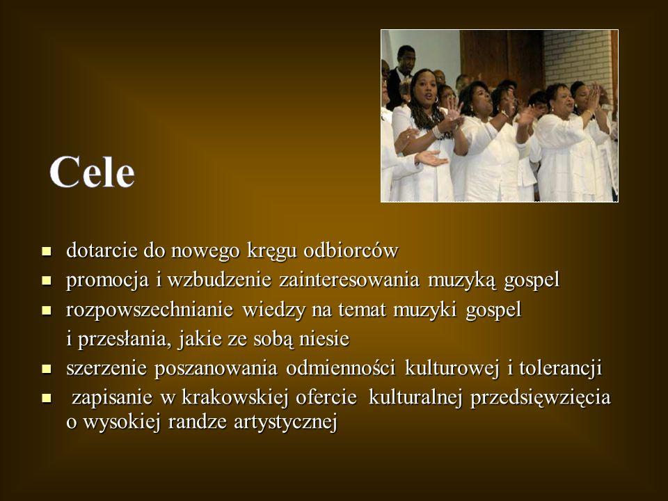 dotarcie do nowego kręgu odbiorców dotarcie do nowego kręgu odbiorców promocja i wzbudzenie zainteresowania muzyką gospel promocja i wzbudzenie zainte