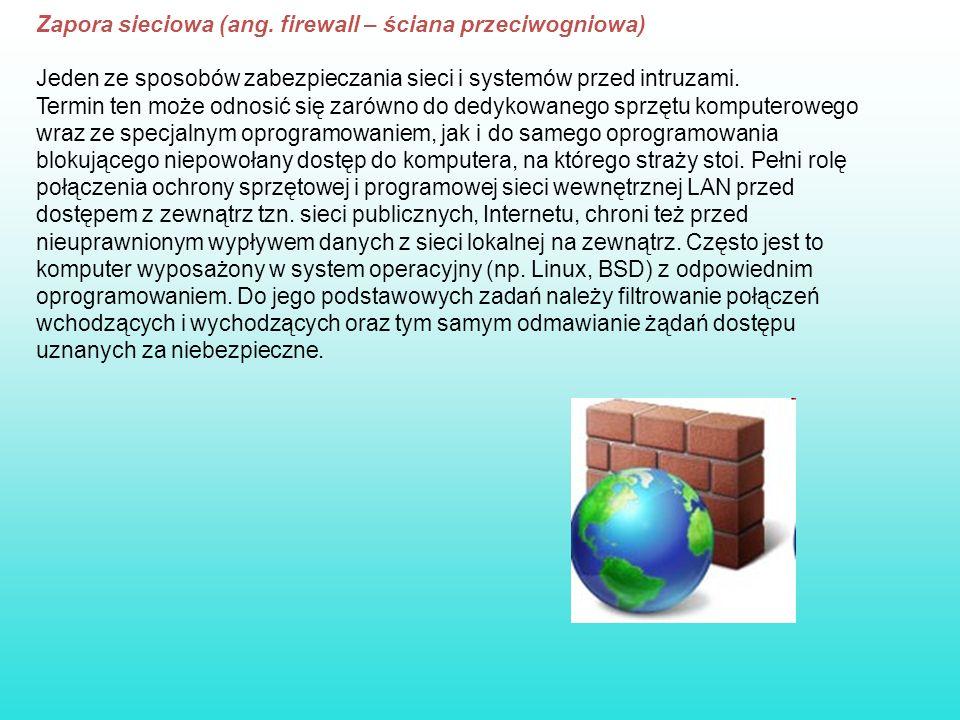 Zapora sieciowa (ang. firewall – ściana przeciwogniowa) Jeden ze sposobów zabezpieczania sieci i systemów przed intruzami. Termin ten może odnosić się