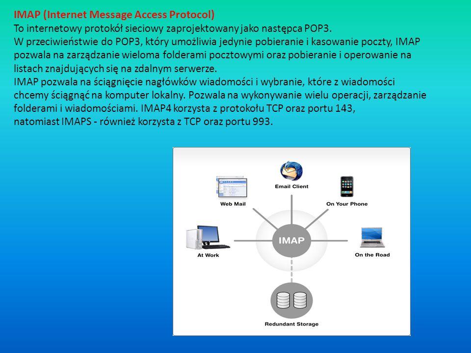 IMAP (Internet Message Access Protocol) To internetowy protokół sieciowy zaprojektowany jako następca POP3. W przeciwieństwie do POP3, który umożliwia