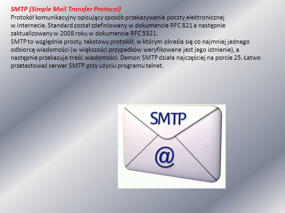 SMTP (Simple Mail Transfer Protocol) Protokół komunikacyjny opisujący sposób przekazywania poczty elektronicznej w Internecie. Standard został zdefini