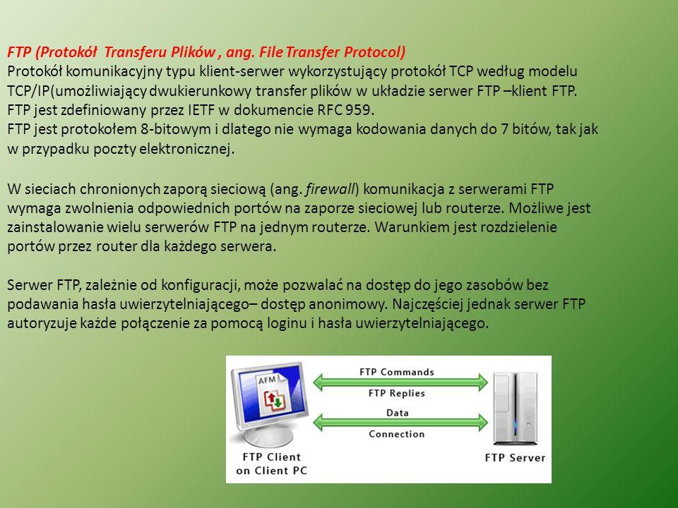FTP (Protokół Transferu Plików, ang. File Transfer Protocol) Protokół komunikacyjny typu klient-serwer wykorzystujący protokół TCP według modelu TCP/I