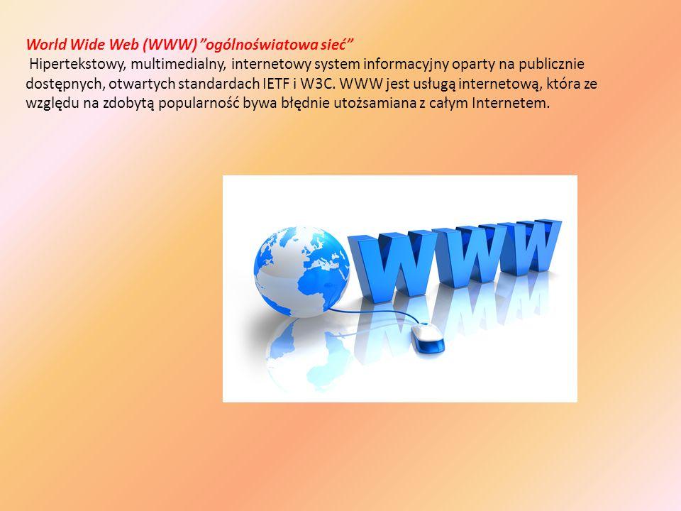 World Wide Web (WWW) ogólnoświatowa sieć Hipertekstowy, multimedialny, internetowy system informacyjny oparty na publicznie dostępnych, otwartych stan