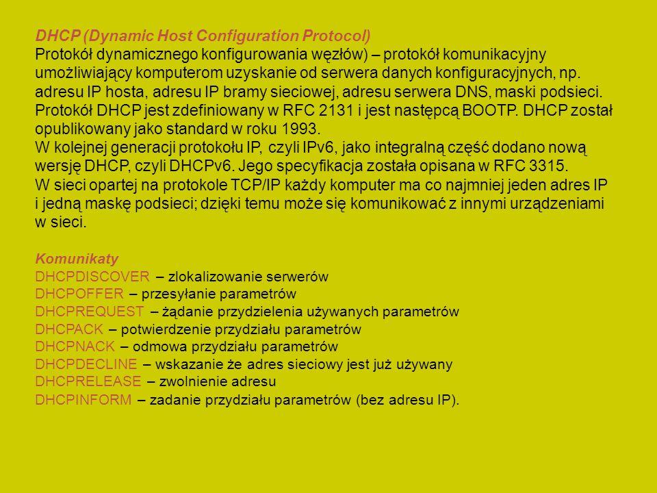 DHCP (Dynamic Host Configuration Protocol) Protokół dynamicznego konfigurowania węzłów) – protokół komunikacyjny umożliwiający komputerom uzyskanie od