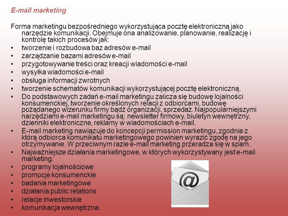 E-mail marketing Forma marketingu bezpośredniego wykorzystująca pocztę elektroniczną jako narzędzie komunikacji. Obejmuje ona analizowanie, planowanie