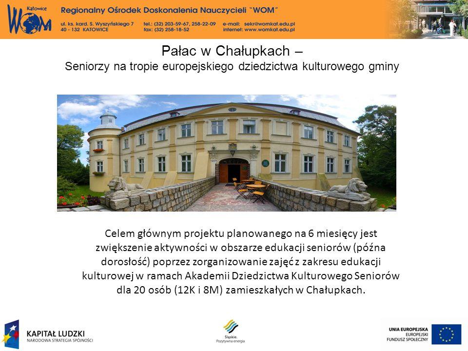 Pałac w Chałupkach – Seniorzy na tropie europejskiego dziedzictwa kulturowego gminy Celem głównym projektu planowanego na 6 miesięcy jest zwiększenie aktywności w obszarze edukacji seniorów (późna dorosłość) poprzez zorganizowanie zajęć z zakresu edukacji kulturowej w ramach Akademii Dziedzictwa Kulturowego Seniorów dla 20 osób (12K i 8M) zamieszkałych w Chałupkach.