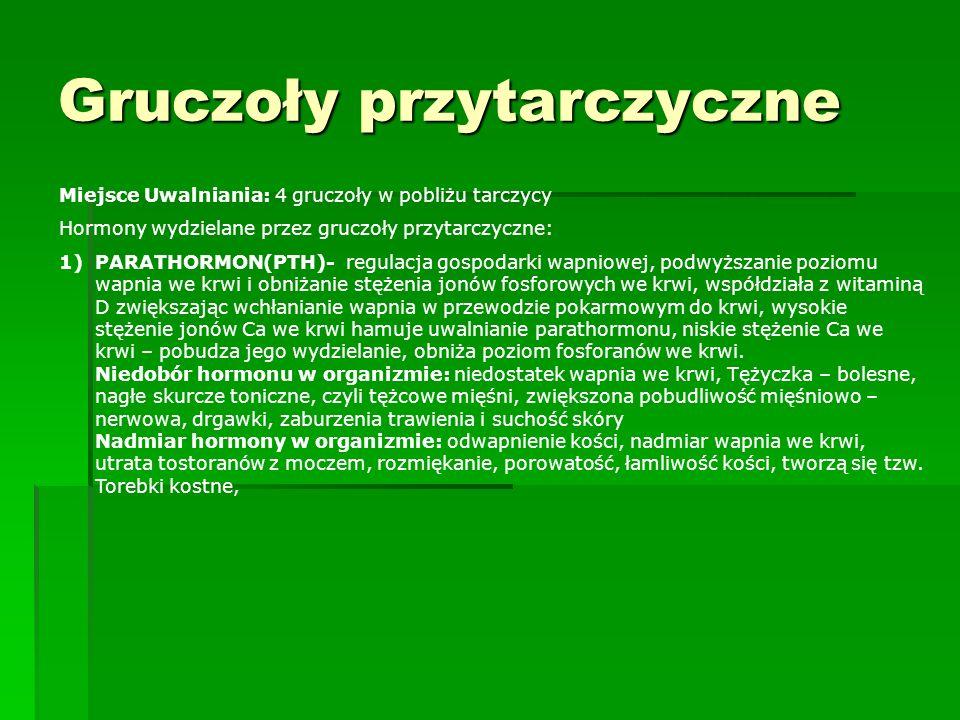 Gruczoły przytarczyczne Miejsce Uwalniania: 4 gruczoły w pobliżu tarczycy Hormony wydzielane przez gruczoły przytarczyczne: 1)PARATHORMON(PTH)- regula