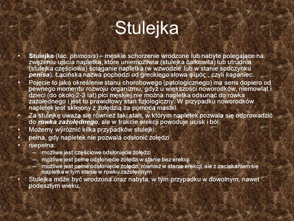Stulejka Stulejka (łac. phimosis) – męskie schorzenie wrodzone lub nabyte polegające na zwężeniu ujścia napletka, które uniemożliwia (stulejka całkowi