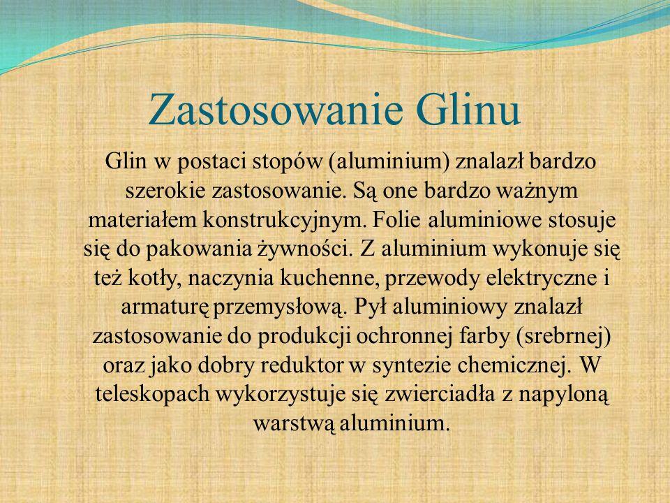 Zastosowanie Glinu Glin w postaci stopów (aluminium) znalazł bardzo szerokie zastosowanie. Są one bardzo ważnym materiałem konstrukcyjnym. Folie alumi