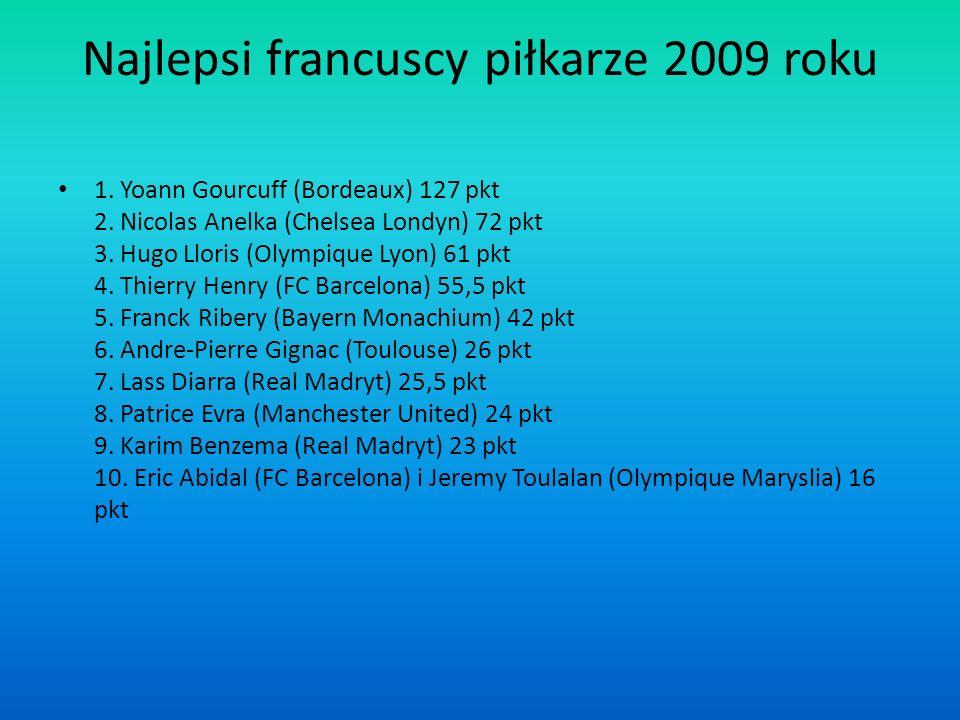 Najlepsi francuscy piłkarze 2009 roku 1. Yoann Gourcuff (Bordeaux) 127 pkt 2. Nicolas Anelka (Chelsea Londyn) 72 pkt 3. Hugo Lloris (Olympique Lyon) 6