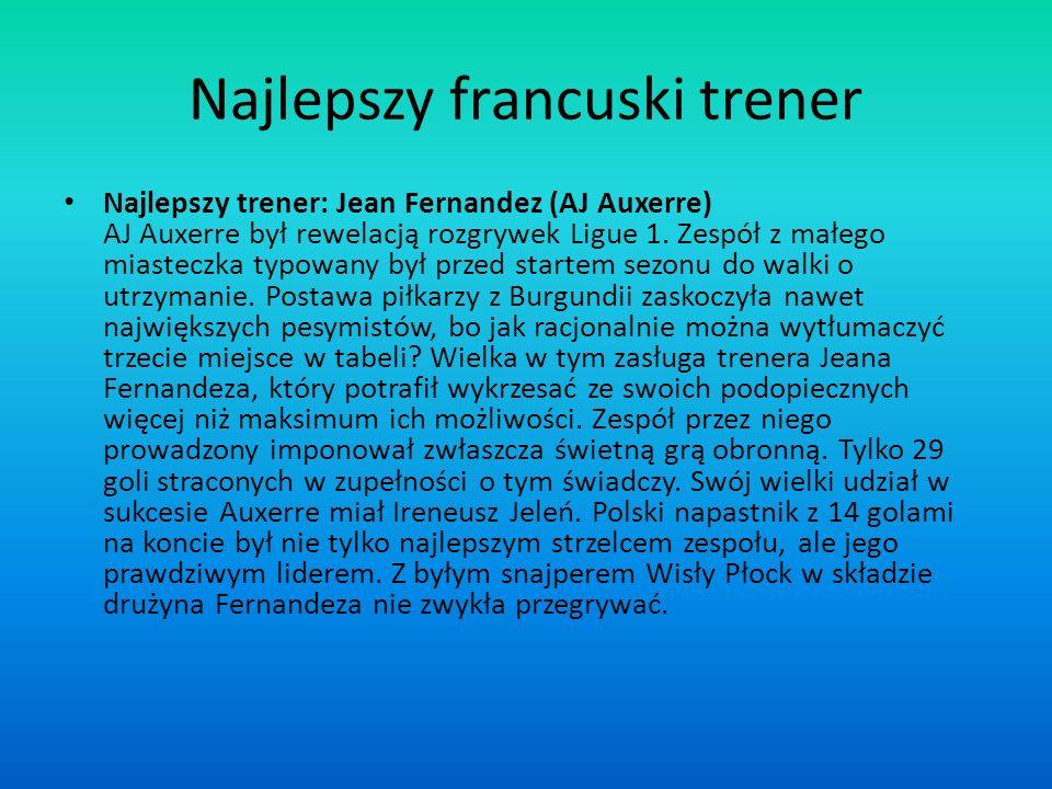 Najlepszy francuski trener Najlepszy trener: Jean Fernandez (AJ Auxerre) AJ Auxerre był rewelacją rozgrywek Ligue 1. Zespół z małego miasteczka typowa