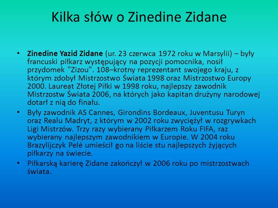 Kilka słów o Zinedine Zidane Zinedine Yazid Zidane (ur. 23 czerwca 1972 roku w Marsylii) – były francuski piłkarz występujący na pozycji pomocnika, no