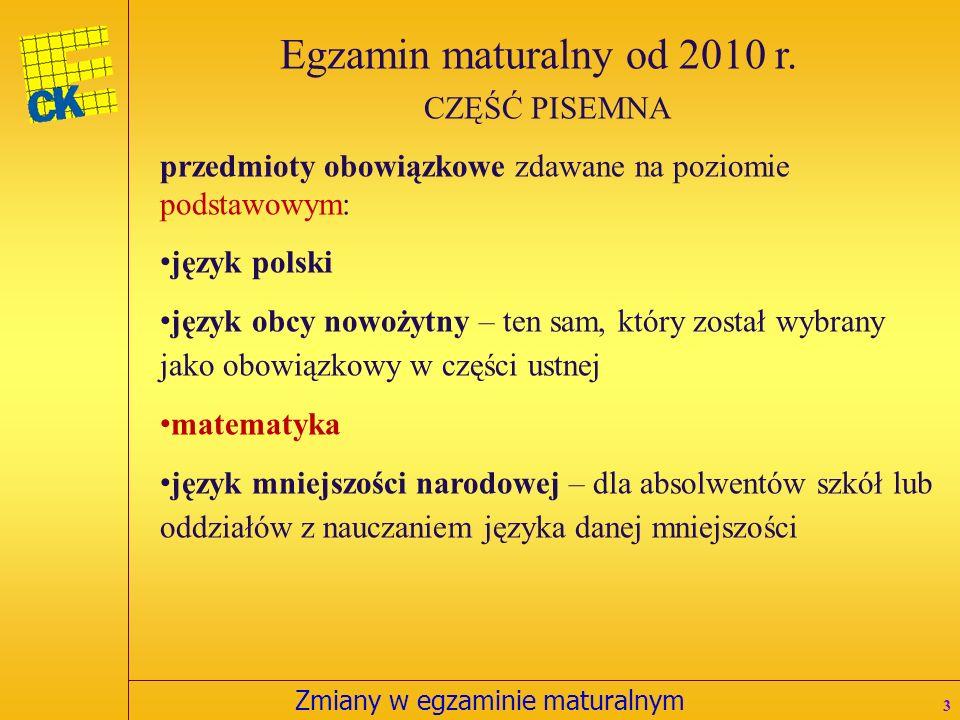 Zmiany w egzaminie maturalnym 4 Egzamin maturalny od 2010 r.