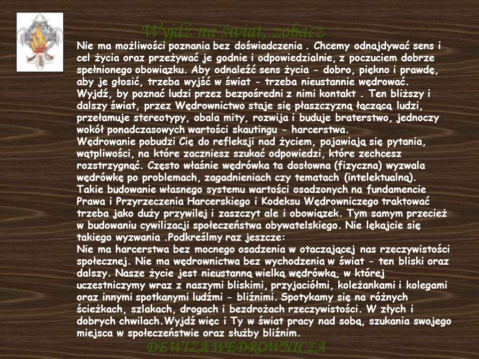Wyjdź na świat, zobacz DEWIZA WĘDROWNICZA Nie ma możliwości poznania bez doświadczenia. Chcemy odnajdywać sens i cel życia oraz przeżywać je godnie i