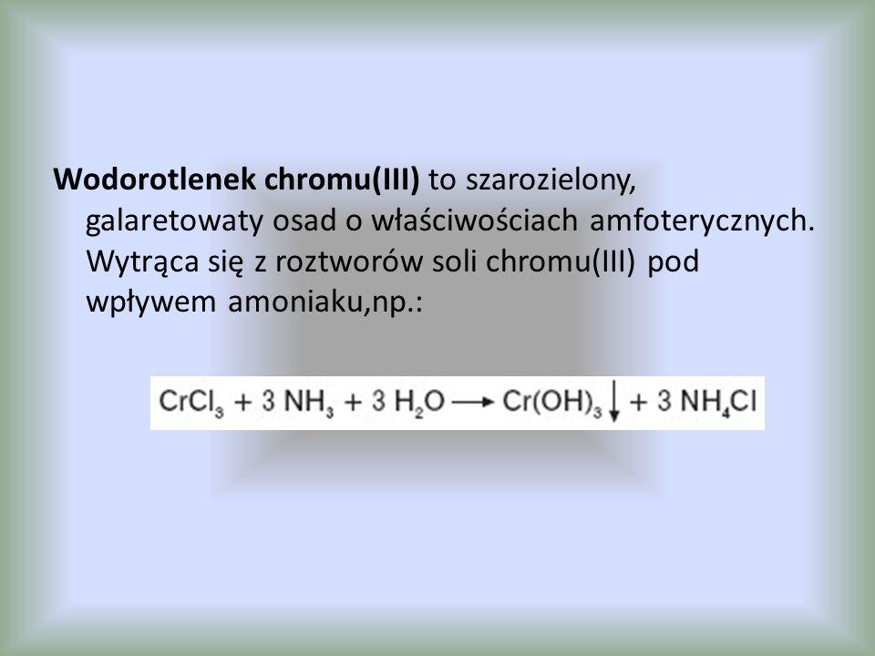 Wodorotlenek chromu(III) to szarozielony, galaretowaty osad o właściwościach amfoterycznych. Wytrąca się z roztworów soli chromu(III) pod wpływem amon