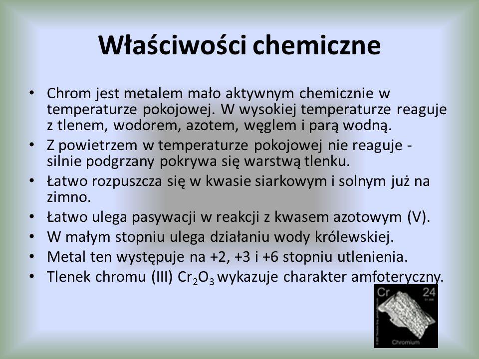 Właściwości chemiczne Chrom jest metalem mało aktywnym chemicznie w temperaturze pokojowej. W wysokiej temperaturze reaguje z tlenem, wodorem, azotem,