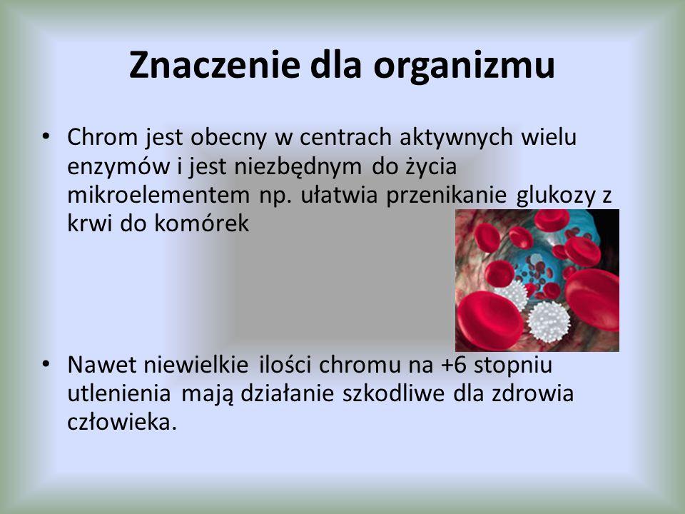 Znaczenie dla organizmu Chrom jest obecny w centrach aktywnych wielu enzymów i jest niezbędnym do życia mikroelementem np. ułatwia przenikanie glukozy