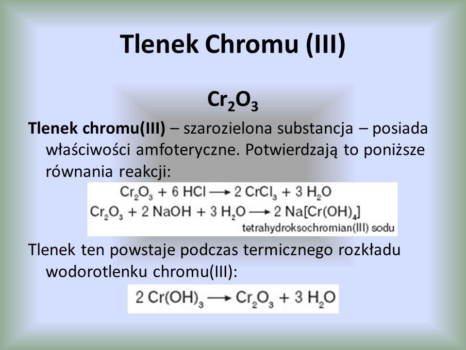 Tlenek Chromu (VI) CrO 3 Tlenek chromu(VI) – pomarańczowo-czerwona substancja o charakterze kwasowym, reaguje z wodą, tworząc silny, istniejący tylko w roztworze kwas chromowy(VI): Zakwaszenie tego roztworu powoduje utworzenie szeregu kwasów polichromowych(VI), z których najważniejszy to kwas dichromowy(VI) H 2 Cr 2 O 7, również istniejący tylko w roztworze wodnym.