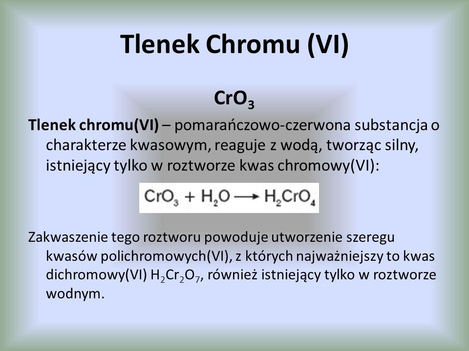 Tlenek Chromu (VI) CrO 3 Tlenek chromu(VI) – pomarańczowo-czerwona substancja o charakterze kwasowym, reaguje z wodą, tworząc silny, istniejący tylko