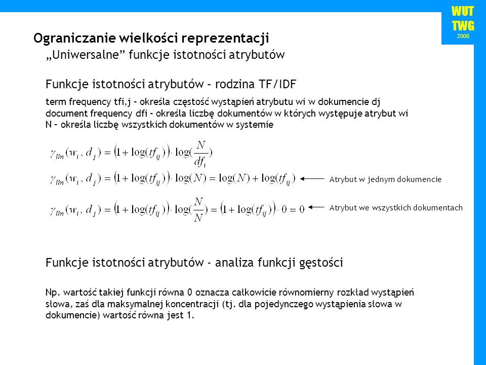 WUT TWG 2006 Ograniczanie wielkości reprezentacji Uniwersalne funkcje istotności atrybutów Funkcje istotności atrybutów – rodzina TF/IDF term frequenc