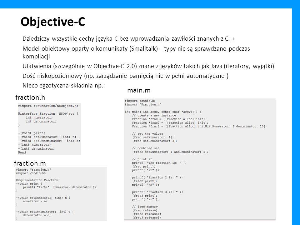 Dziedziczy wszystkie cechy języka C bez wprowadzania zawiłości znanych z C++ Model obiektowy oparty o komunikaty (Smalltalk) – typy nie są sprawdzane podczas kompilacji Ułatwienia (szczególnie w Objective-C 2.0) znane z języków takich jak Java (iteratory, wyjątki) Dość niskopoziomowy (np.