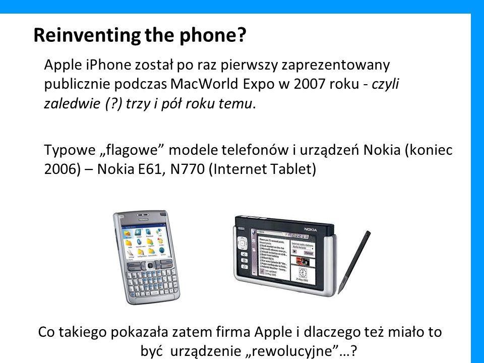 Reinventing the phone? Apple iPhone został po raz pierwszy zaprezentowany publicznie podczas MacWorld Expo w 2007 roku - czyli zaledwie (?) trzy i pół