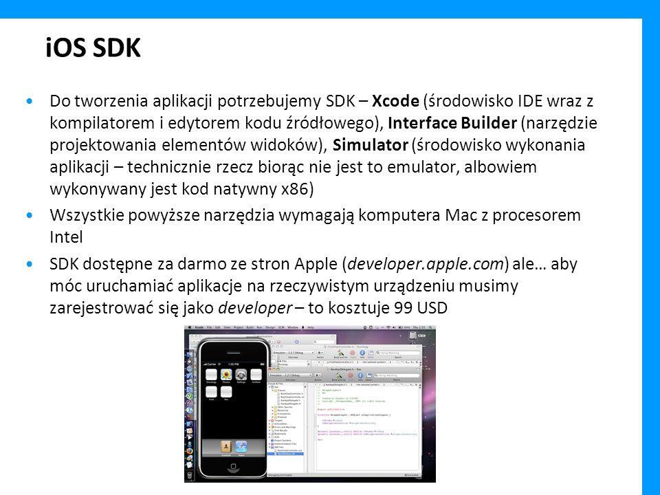iOS SDK Do tworzenia aplikacji potrzebujemy SDK – Xcode (środowisko IDE wraz z kompilatorem i edytorem kodu źródłowego), Interface Builder (narzędzie