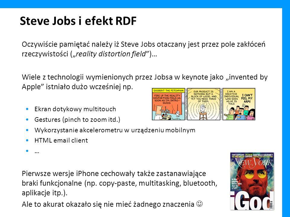 Steve Jobs i efekt RDF Oczywiście pamiętać należy iż Steve Jobs otaczany jest przez pole zakłóceń rzeczywistości (reality distortion field)… Wiele z technologii wymienionych przez Jobsa w keynote jako invented by Apple istniało dużo wcześniej np.