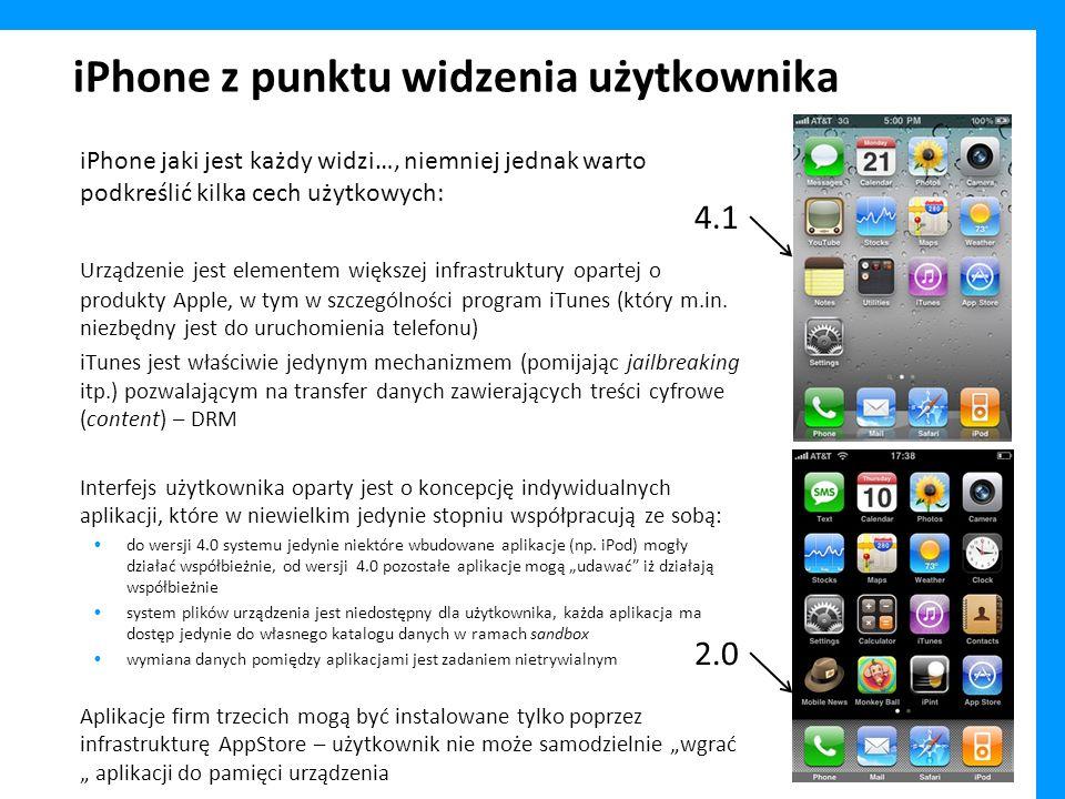 iPhone z punktu widzenia użytkownika iPhone jaki jest każdy widzi…, niemniej jednak warto podkreślić kilka cech użytkowych: Urządzenie jest elementem większej infrastruktury opartej o produkty Apple, w tym w szczególności program iTunes (który m.in.