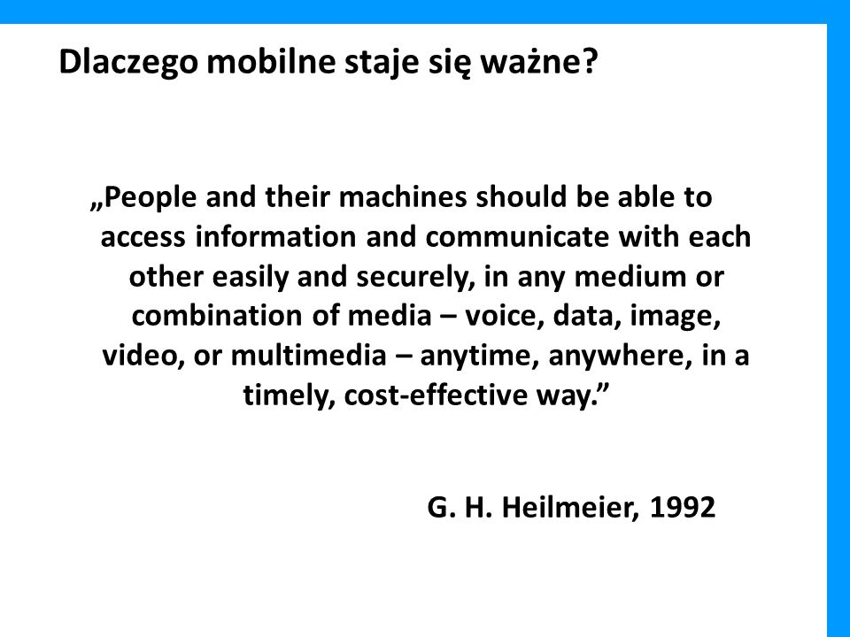 Dlaczego mobilne staje się ważne? People and their machines should be able to access information and communicate with each other easily and securely,