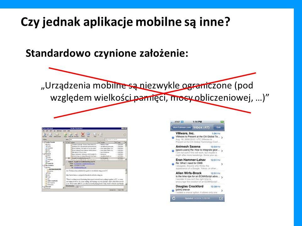 Czy jednak aplikacje mobilne są inne? Standardowo czynione założenie: Urządzenia mobilne są niezwykle ograniczone (pod względem wielkości pamięci, moc