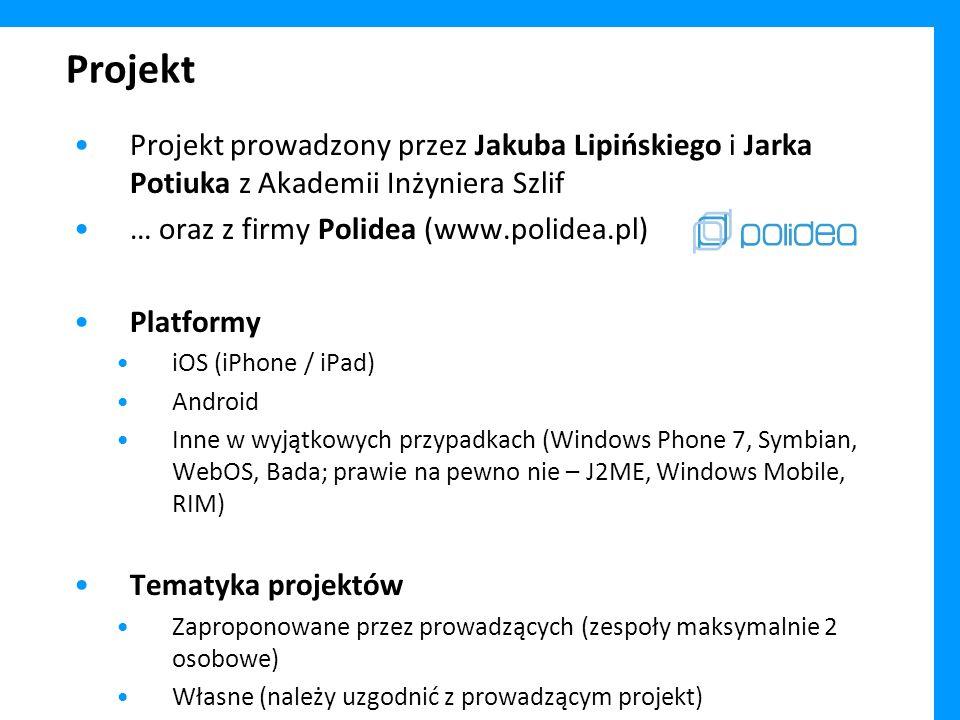 Projekt Projekt prowadzony przez Jakuba Lipińskiego i Jarka Potiuka z Akademii Inżyniera Szlif … oraz z firmy Polidea (www.polidea.pl) Platformy iOS (