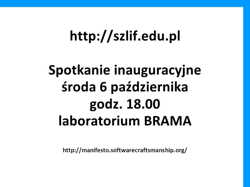 http://szlif.edu.pl Spotkanie inauguracyjne środa 6 października godz. 18.00 laboratorium BRAMA http://manifesto.softwarecraftsmanship.org/