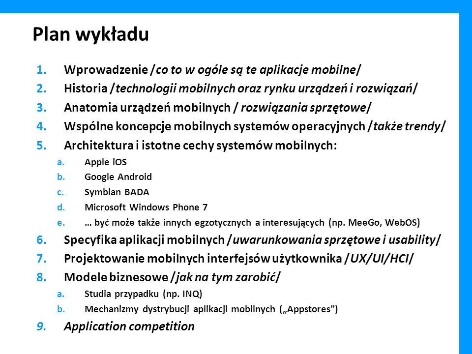 Plan wykładu 1.Wprowadzenie /co to w ogóle są te aplikacje mobilne/ 2.Historia /technologii mobilnych oraz rynku urządzeń i rozwiązań/ 3.Anatomia urzą