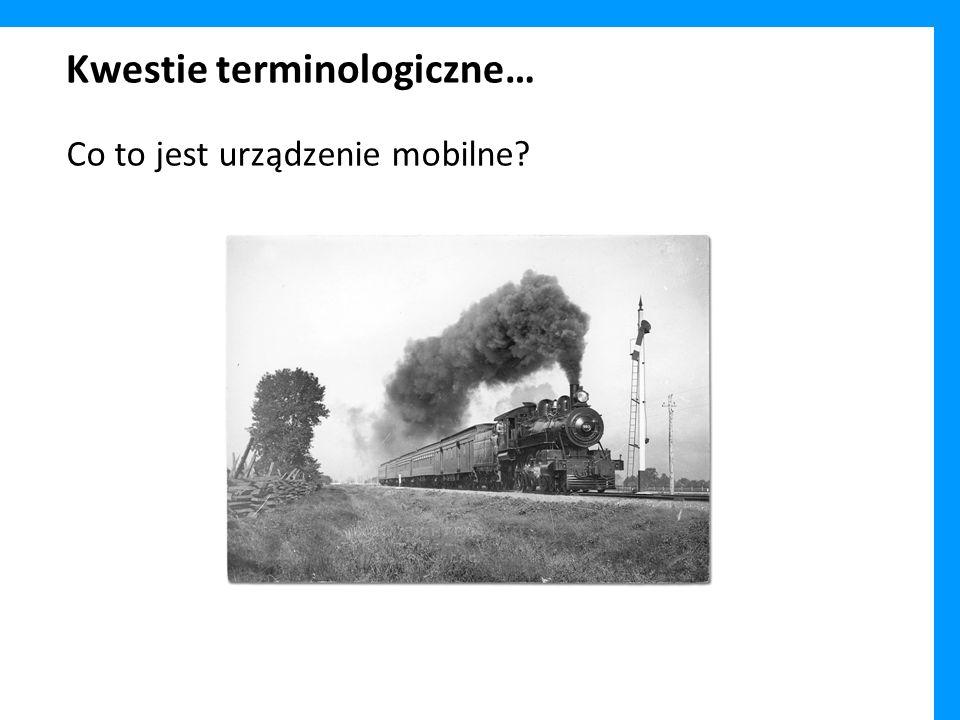 Kwestie terminologiczne… Co to jest urządzenie mobilne?