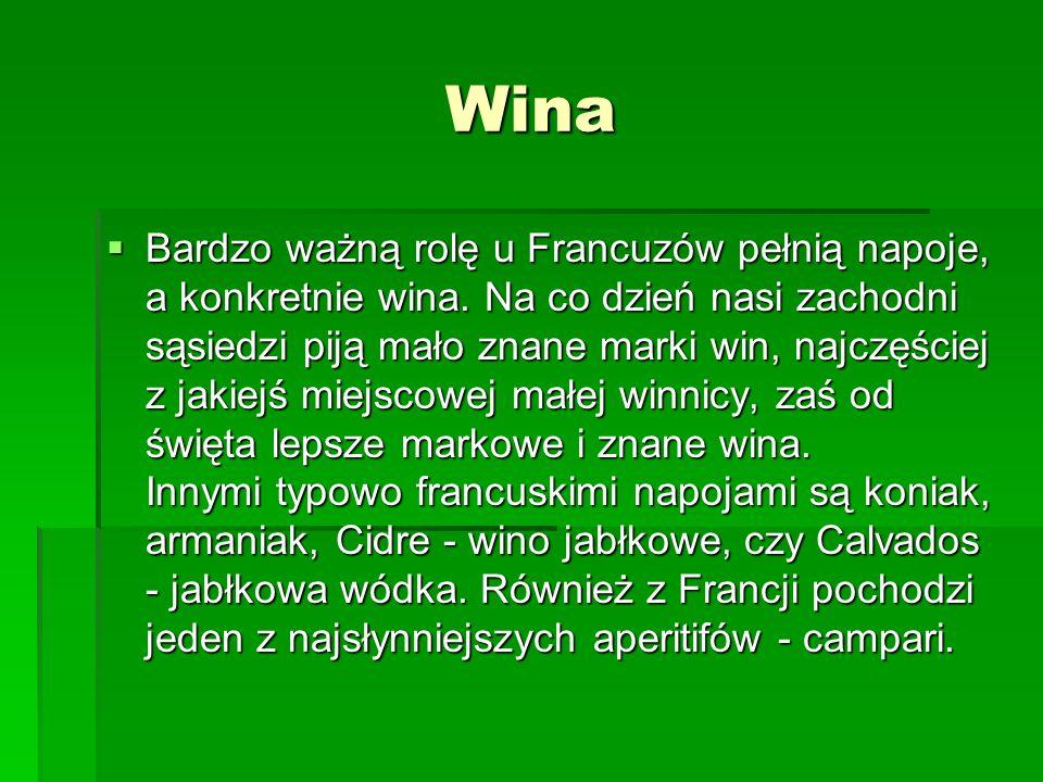 Wina Bardzo ważną rolę u Francuzów pełnią napoje, a konkretnie wina. Na co dzień nasi zachodni sąsiedzi piją mało znane marki win, najczęściej z jakie
