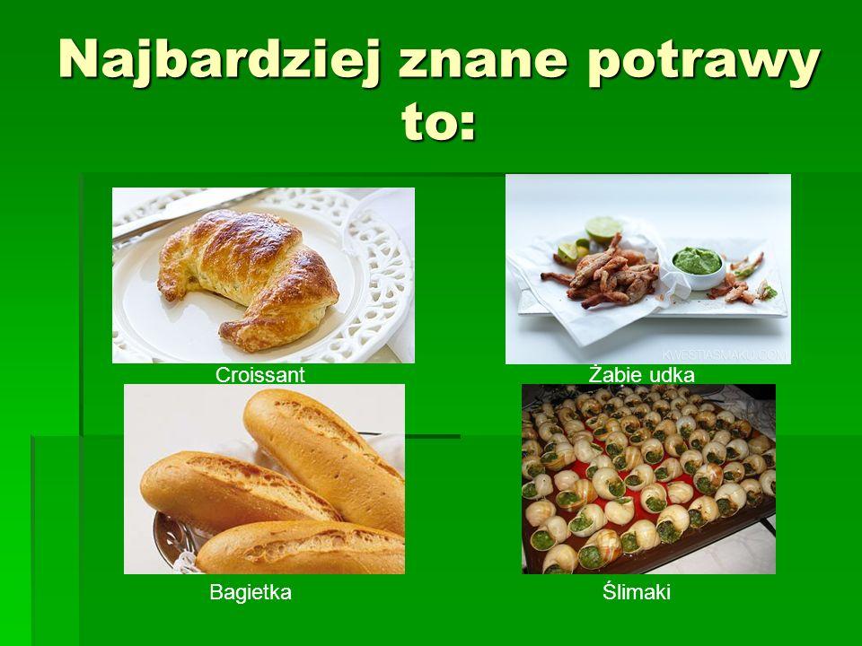 Najbardziej znane potrawy to: Croissant Bagietka Żabie udka Ślimaki