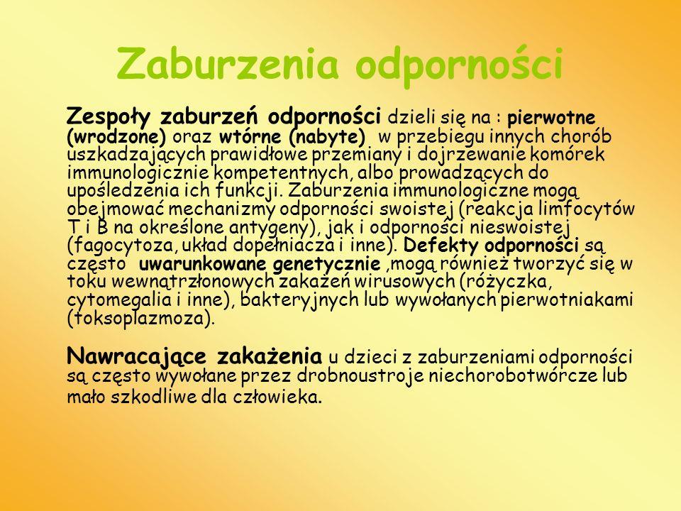 Zaburzenia odporności Zespoły zaburzeń odporności dzieli się na : pierwotne (wrodzone) oraz wtórne (nabyte) w przebiegu innych chorób uszkadzających p