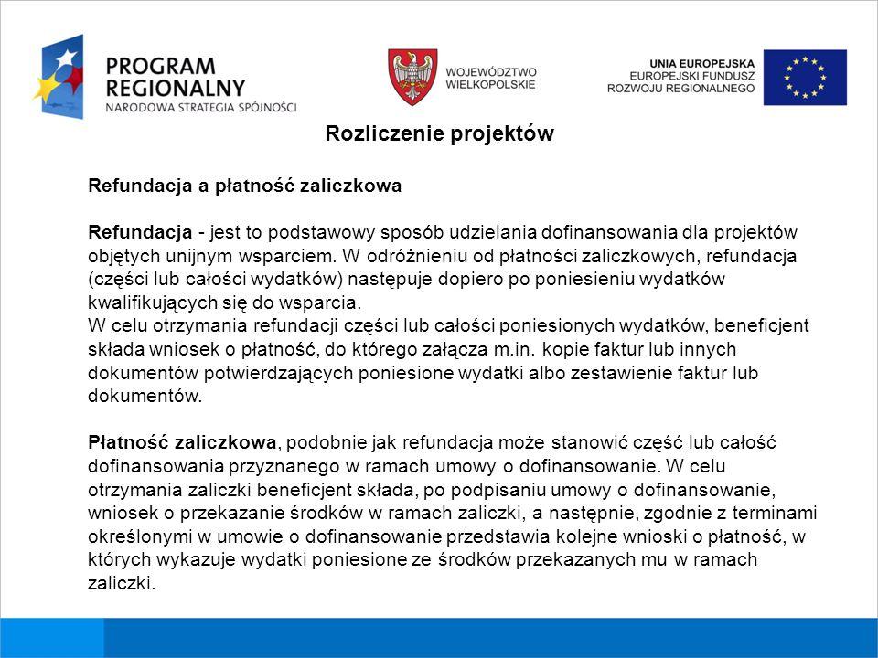 Rozliczenie projektów Refundacja a płatność zaliczkowa Refundacja - jest to podstawowy sposób udzielania dofinansowania dla projektów objętych unijnym wsparciem.