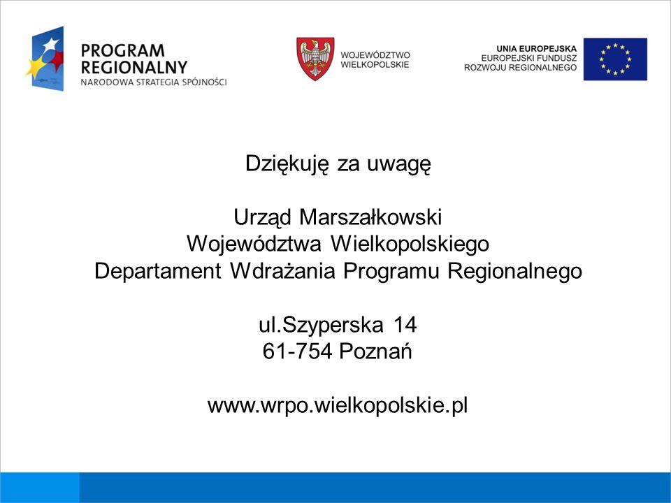 Dziękuję za uwagę Urząd Marszałkowski Województwa Wielkopolskiego Departament Wdrażania Programu Regionalnego ul.Szyperska 14 61-754 Poznań www.wrpo.wielkopolskie.pl