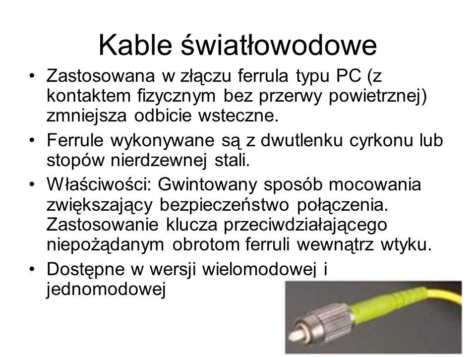 Kable światłowodowe Zastosowana w złączu ferrula typu PC (z kontaktem fizycznym bez przerwy powietrznej) zmniejsza odbicie wsteczne. Ferrule wykonywan