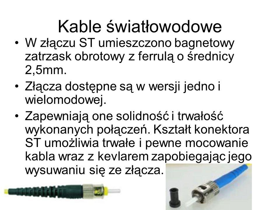 Kable światłowodowe W złączu ST umieszczono bagnetowy zatrzask obrotowy z ferrulą o średnicy 2,5mm. Złącza dostępne są w wersji jedno i wielomodowej.