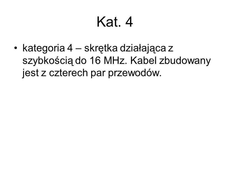 Kat. 4 kategoria 4 – skrętka działająca z szybkością do 16 MHz. Kabel zbudowany jest z czterech par przewodów.