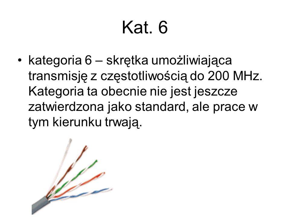Kat. 6 kategoria 6 – skrętka umożliwiająca transmisję z częstotliwością do 200 MHz. Kategoria ta obecnie nie jest jeszcze zatwierdzona jako standard,