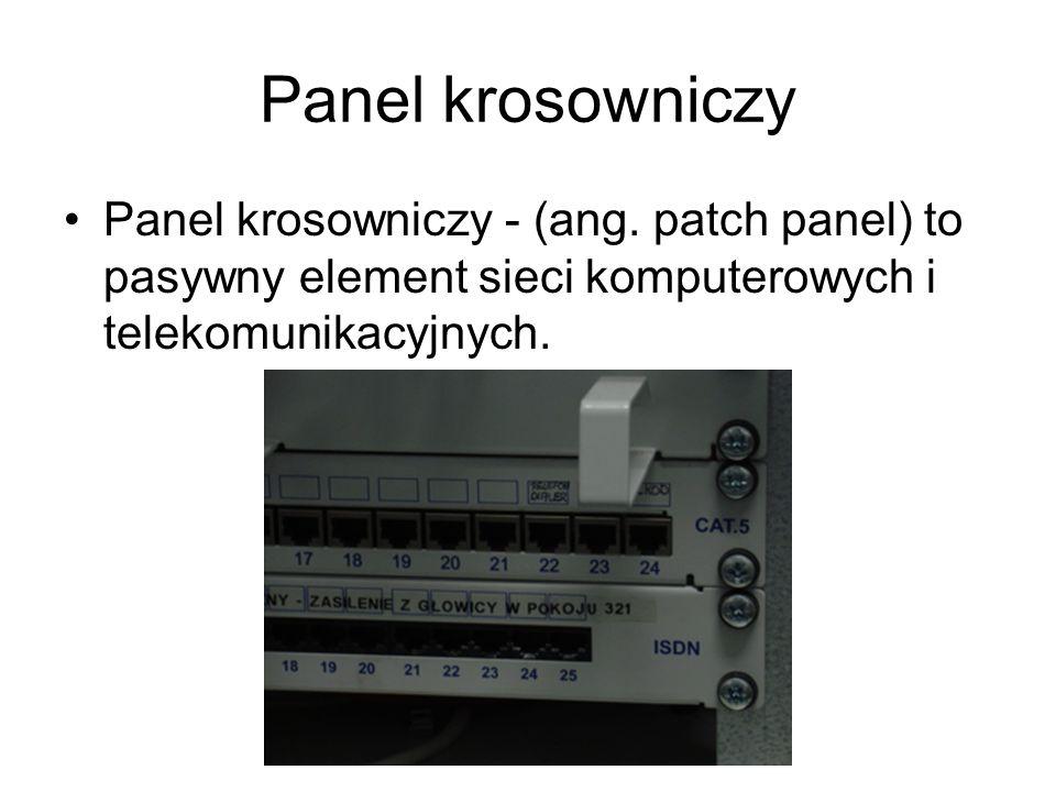 Panel krosowniczy Panel krosowniczy - (ang. patch panel) to pasywny element sieci komputerowych i telekomunikacyjnych.
