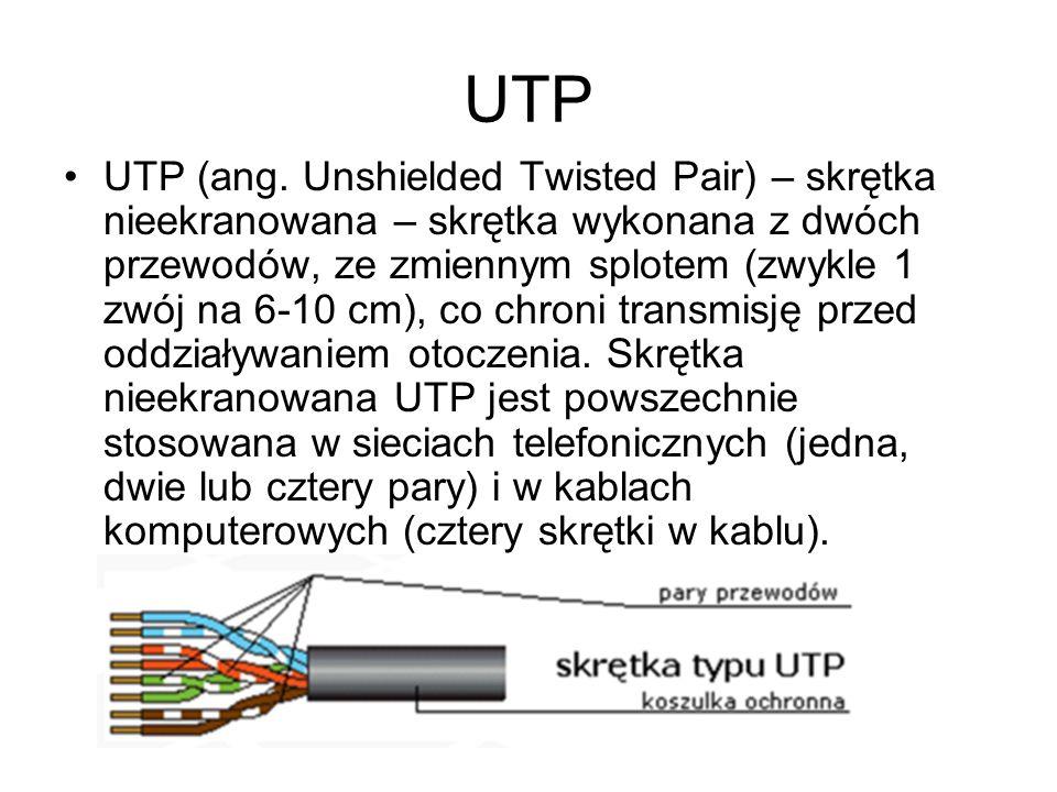 UTP UTP (ang. Unshielded Twisted Pair) – skrętka nieekranowana – skrętka wykonana z dwóch przewodów, ze zmiennym splotem (zwykle 1 zwój na 6-10 cm), c