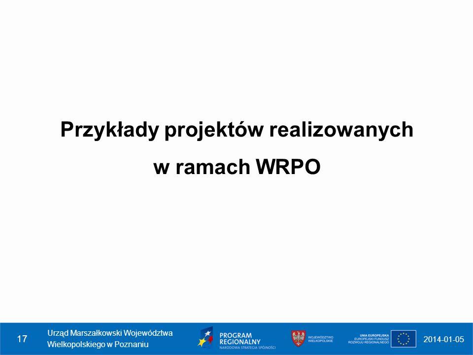 Przykłady projektów realizowanych w ramach WRPO 2014-01-05 Urząd Marszałkowski Województwa Wielkopolskiego w Poznaniu 17